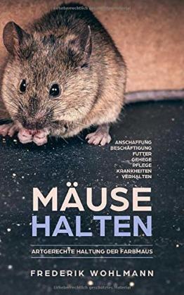Mäuse halten: Artgerechte Haltung der Farbmaus - Anschaffung | Beschäftigung | Futter | Gehege | Pflege | Krankheiten | Verhalten - 1