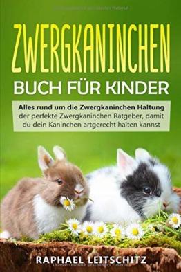 Zwergkaninchen Buch für Kinder: Alles rund um die Zwergkaninchen Haltung - der perfekte Zwergkaninchen Ratgeber, damit du dein Kaninchen artgerecht halten kannst - 1